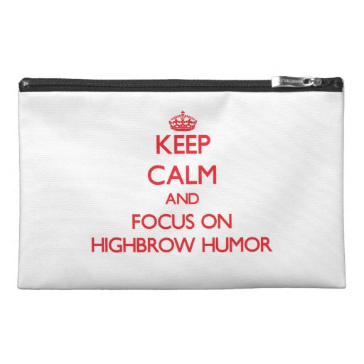 Keep Calm and focus on Highbrow Humor Travel Accessory Bag