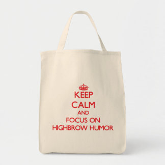 Keep Calm and focus on Highbrow Humor Tote Bags