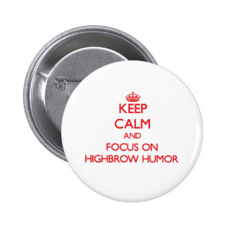 Keep Calm and focus on Highbrow Humor Buttons