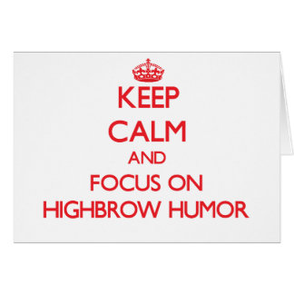 Keep Calm and focus on Highbrow Humor Cards