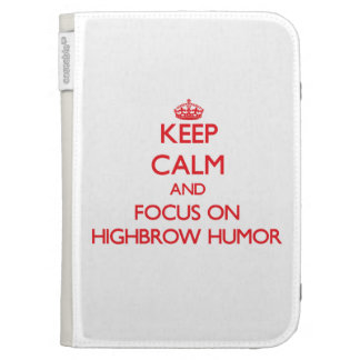 Keep Calm and focus on Highbrow Humor Kindle Keyboard Cases
