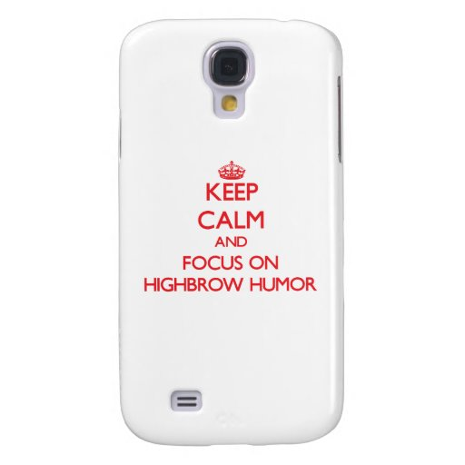 Keep Calm and focus on Highbrow Humor Galaxy S4 Case