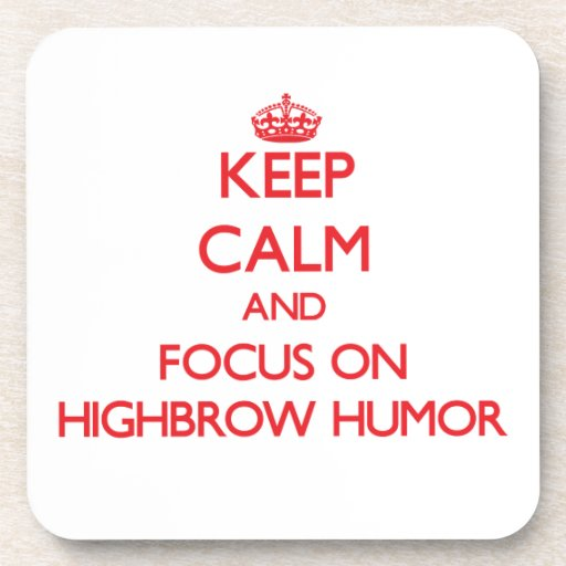 Keep Calm and focus on Highbrow Humor Beverage Coasters