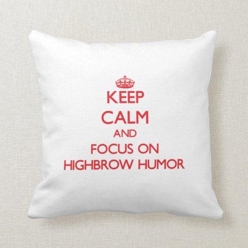 Keep Calm and focus on Highbrow Humor Throw Pillows