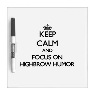 Keep Calm and focus on Highbrow Humor Dry Erase Board