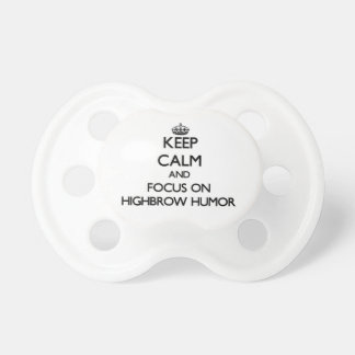Keep Calm and focus on Highbrow Humor Baby Pacifier