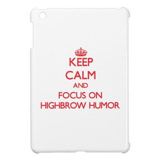 Keep Calm and focus on Highbrow Humor iPad Mini Cover
