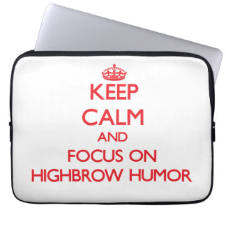Keep Calm and focus on Highbrow Humor Laptop Sleeves
