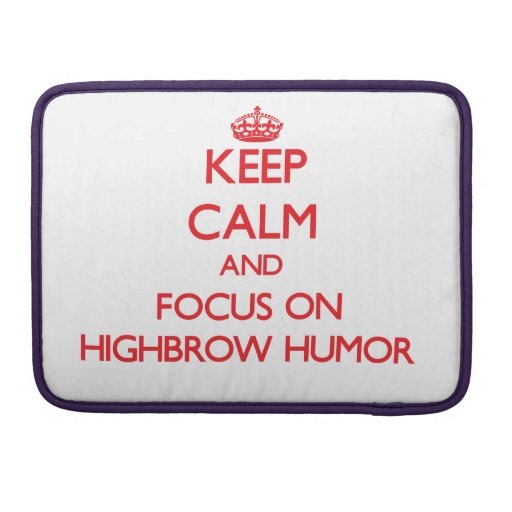Keep Calm and focus on Highbrow Humor MacBook Pro Sleeve