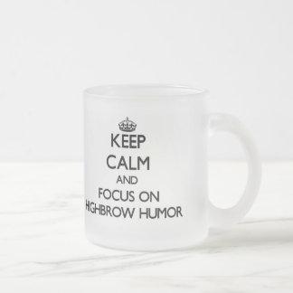 Keep Calm and focus on Highbrow Humor Mug