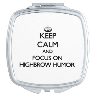 Keep Calm and focus on Highbrow Humor Travel Mirror
