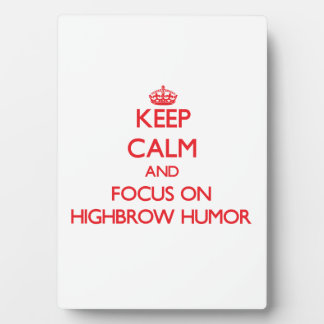 Keep Calm and focus on Highbrow Humor Plaques