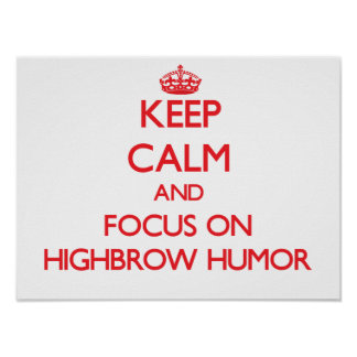 Keep Calm and focus on Highbrow Humor Posters