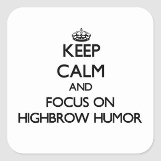 Keep Calm and focus on Highbrow Humor Stickers