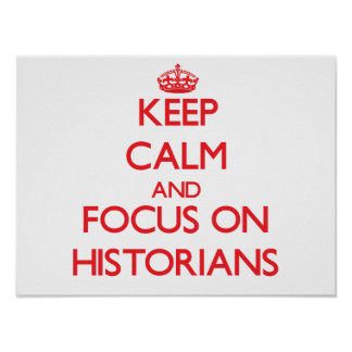 Keep Calm and focus on Historians Print