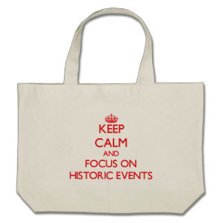 Keep Calm and focus on Historic Events Canvas Bags