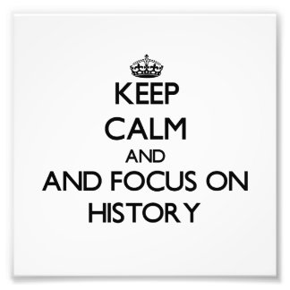 Keep calm and focus on History Art Photo