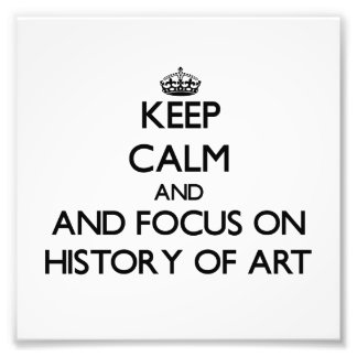 Keep calm and focus on History Of Art Photo Print