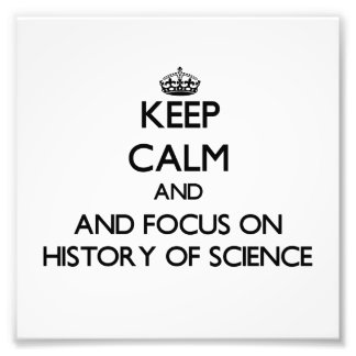 Keep calm and focus on History Of Science Photograph