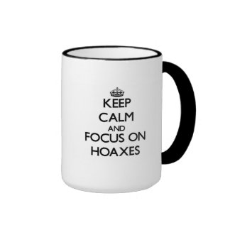 Keep Calm and focus on Hoaxes Ringer Coffee Mug