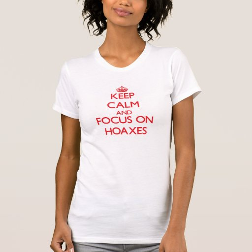 Keep Calm and focus on Hoaxes T-shirts