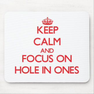 Keep Calm and focus on Hole In Ones Mouse Pads