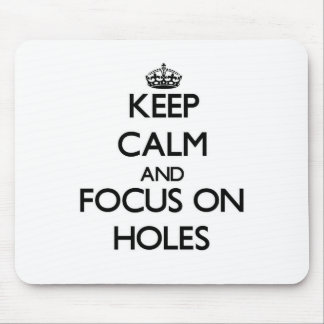 Keep Calm and focus on Holes Mouse Pad