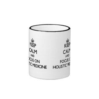 Keep Calm and focus on Holistic Medicine Ringer Mug
