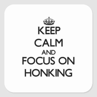 Keep Calm and focus on Honking Square Sticker