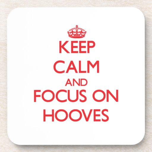 Keep Calm and focus on Hooves Coaster