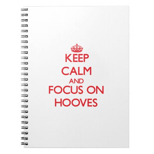 Keep Calm and focus on Hooves Spiral Notebook
