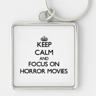 Keep Calm and focus on Horror Movies Key Chains
