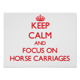 Keep Calm and focus on Horse Carriages Print