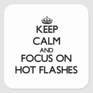 Keep Calm and focus on Hot Flashes Square Sticker