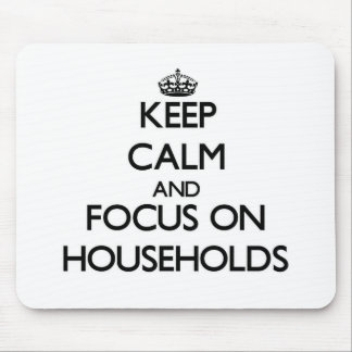 Keep Calm and focus on Households Mouse Pads