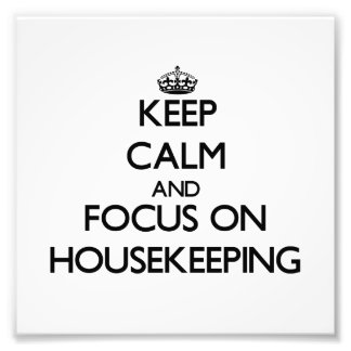 Keep Calm and focus on Housekeeping Photograph