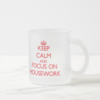 Keep Calm and focus on Housework Frosted Glass Mug