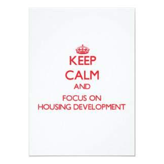 Keep Calm and focus on Housing Development Invitations