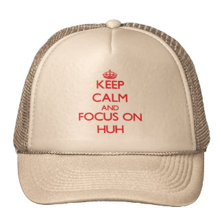 Keep Calm and focus on Huh Trucker Hats
