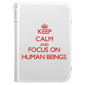 Keep Calm and focus on Human Beings Kindle 3G Case