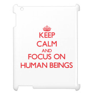 Keep Calm and focus on Human Beings Cover For The iPad