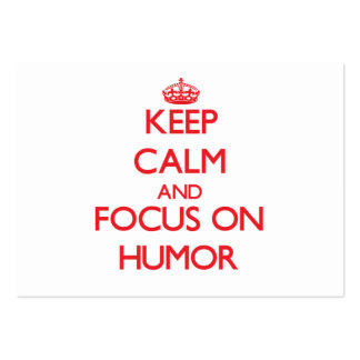 Keep Calm and focus on Humor Business Cards