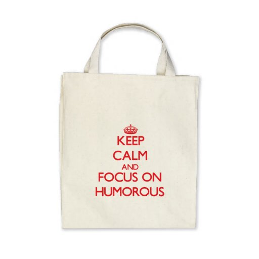 Keep Calm and focus on Humorous Bags