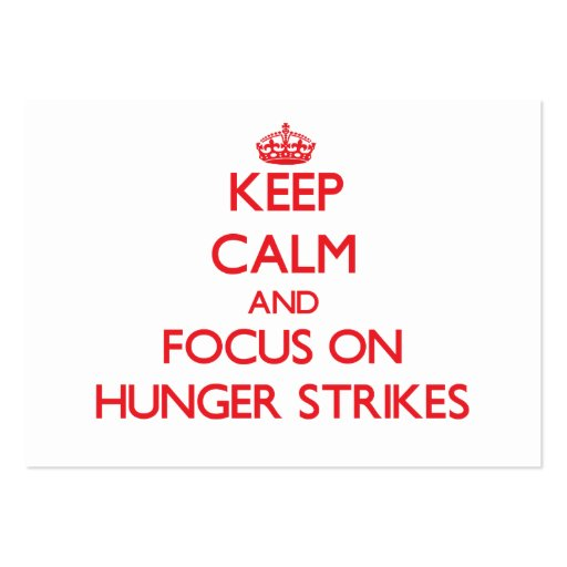 Keep Calm and focus on Hunger Strikes Business Card Template