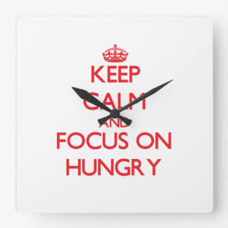 Keep Calm and focus on Hungry Square Wall Clock