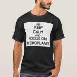 Keep Calm and focus on Hydroplanes T-Shirt