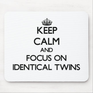 Keep Calm and focus on Identical Twins Mouse Pads