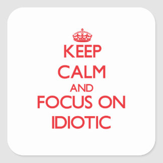 Keep Calm and focus on Idiotic Square Sticker