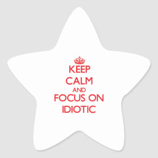 Keep Calm and focus on Idiotic Stickers