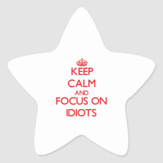 Keep Calm and focus on Idiots Stickers